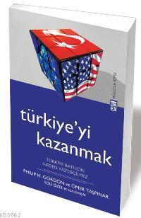 Türkiyeyi Kazanmak; Türkiye Batı İçin Neden Vazgeçilmez