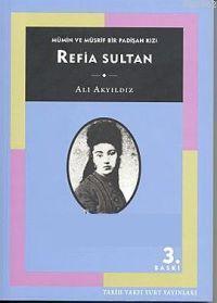 Refia Sultan: Mümin ve Müsrif Bir Padişah Kızı