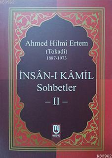 İnsân-ı Kâmil Sohbetler II; Ahmed Hilmi Ertem (Tokadi)