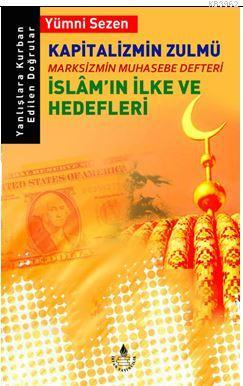 Kapitalizmin Zulmü; Marksizmin Muhasebe Defteri İslam'ın İlke ve Hedefleri