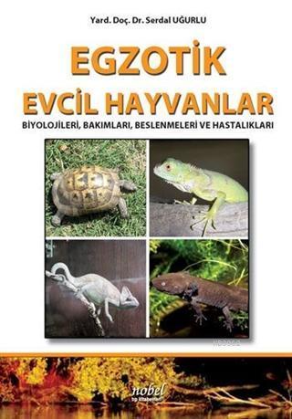 Egzotik Evcil Hayvanlar Biyolojileri, Bakımları, Beslenmeleri ve Hastalıkları