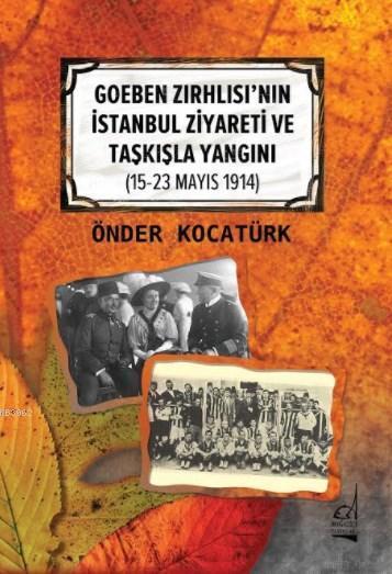 Goeben Zırhlısı'nın İstanbul Ziyareti ve Taşkışla Yangını; 15-23 Mayıs 1914