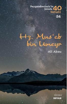 Hz. Mus'ab bin Umeyr; Peygamberimiz'in İzinde 40 Sahabi/1