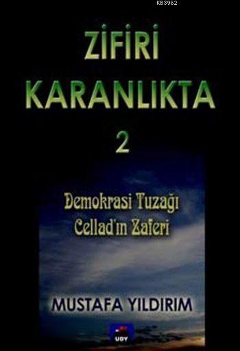 Zifiri Karanlıkta - 2; Demokrasi Tuzağı / Cellad'ın Zaferi