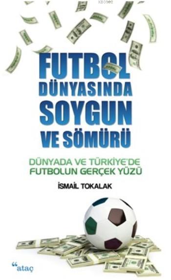 Futbol Dünyasında Soygun Ve Sömürü; Dünyada Ve Türkiye'de Futbolun Gerçek Yüzü