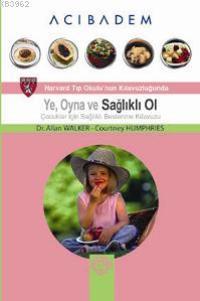 Ye, Oyna ve Sağlıklı Ol; Çocuklar İçin Sağlıklı Beslenme Kılavuzu