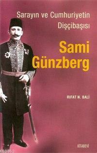 Sarayın ve Cumhuriyetin Dişçibaşısı Sami Günzberg