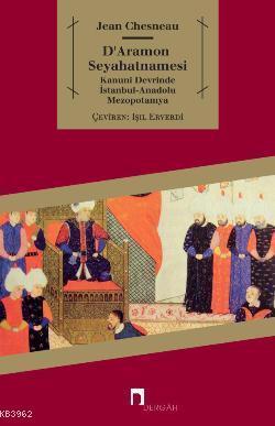 D'Aramon Seyahatnamesi; Kanuni Devrinde İstanbul-Anadolu-Mezopotamya