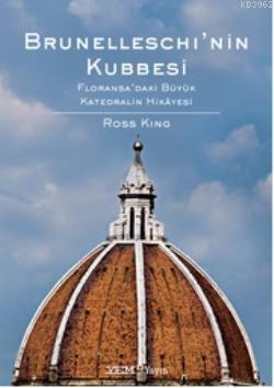 Brunelleschi'nin Kubbesi; Floransa'daki Büyük Katedhalin Hikayesi
