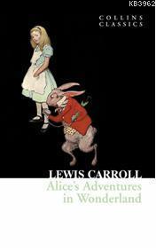 Alices Adventures in Wonderland; Collins Classics