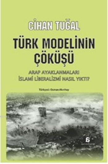 Türk Modelinin Çöküşü; Arap Ayaklanmaları İslami Liberalizmi Nasıl Yıktı?