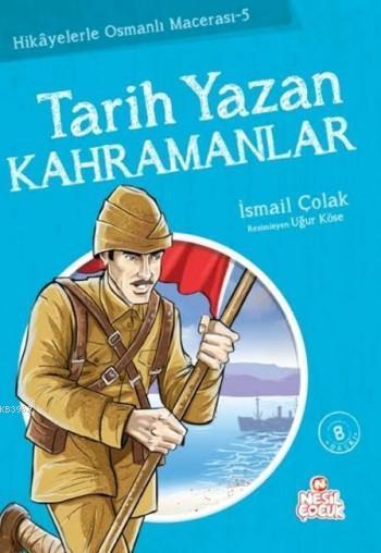 Tarih Yazan Kahramanlar; Hikayelerle Osmanlı Macerası 5