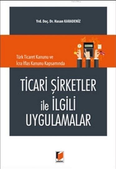 Ticari Şirketler İle İlgili Uygulamalar; Türk Ticaret Kanunu ve İcra İflas Kanunu Kapsamında