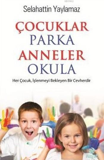 Çocuklar Parka Anneler Okula; Her Çocuk,İşlenmeyi Bekleyen Bir Cevherdir