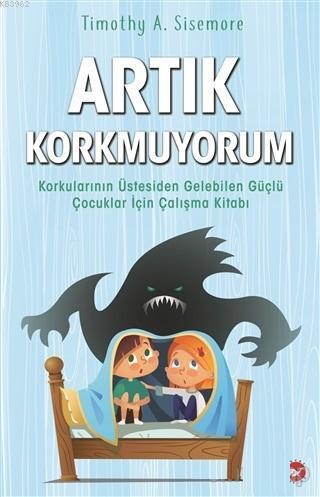 Artık Korkmuyorum; Korkularının Üstesinden Gelebilen Güçlü Çocuklar İçin Çalışma Kitabı
