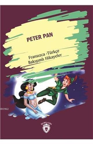 Peter Pan; Fransızca - Türkçe Bakışımlı Hikayeler