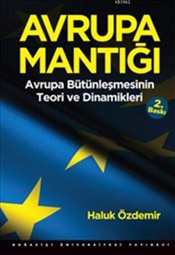 Avrupa Mantığı; Avrupa Bütünleşmesinin Teori ve Dinamikleri