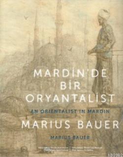 Mardin'de Bir Oryantalist; An Orientalist in Mardin