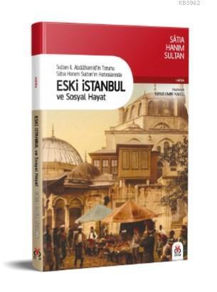Eski İstanbul ve Sosyal Hayat; Sultan II. Abdülhamid'in Torunu Satıa Hanım Sultan'ın Hatıralarında