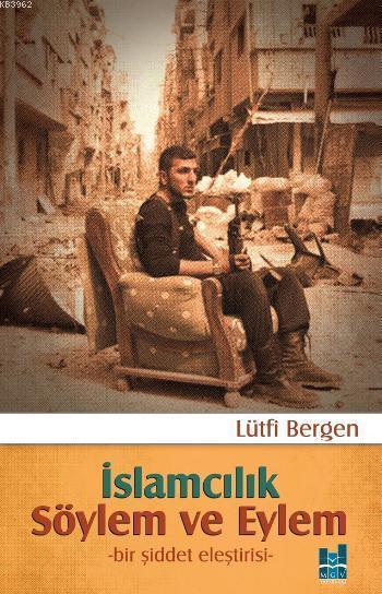 İslamcılık Söylem ve Eylem; Bir Şiddet Eleştirisi