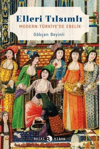 Elleri Tılsımlı; Modern Türkiye'de Ebelik