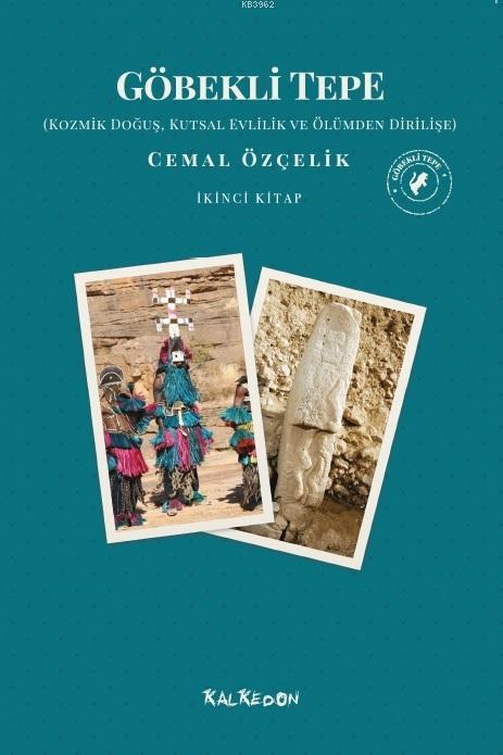 Göbekli Tepe - İkinci Kitap; Kozmik Doğuş, Kutsal Ve Ölümden Dirilişe