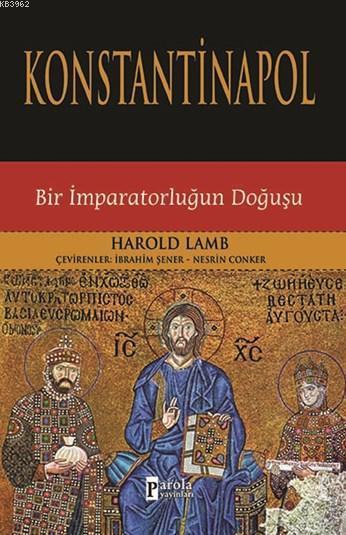 Konstantinapol; Bir İmparatorluğun Doğuşu