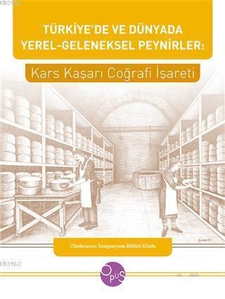 Türkiye'de ve Dünyada Yerel - Geleneksel Peynirler: Kars Kaşarı Coğrafi İşareti