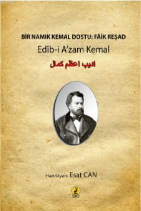 Bir Namık Kemal Dostu: Faik Reşad; Edîb-i A'zam Kemal