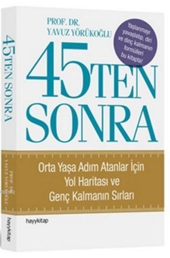 45Ten Sonra; Orta Yaşa Adım Atanlar İçin Yol Haritası ve Genç Kalmanın Sırları