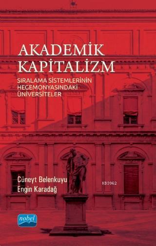 Akademik Kapitalizm - Sıralama Sistemlerinin Hegemonyasındaki Üniversiteler