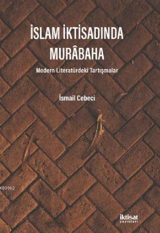 İslam İktisadında Murabaha - Modern Literatürdeki Tartışmalar