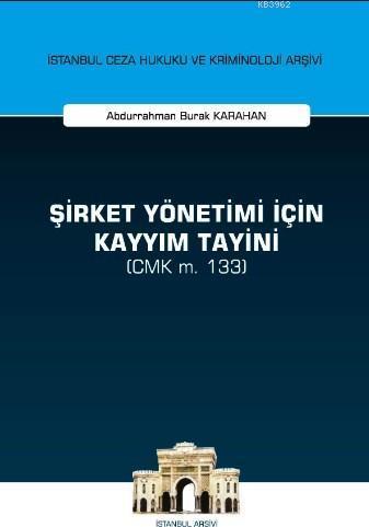 Şirket Yönetimi İçin Kayyım Tayini (CMK m. 133); İstanbul Ceza Hukuku ve Kriminoloji Arşivi Yayın No: 39