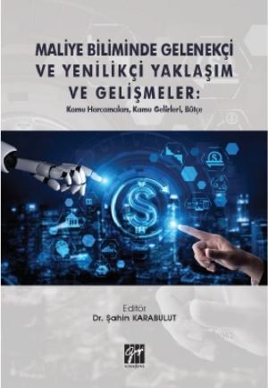 Maliye Biliminde Gelenekçi ve Yenilikçi Yaklaşım ve Gelişmeler; Kamu Harcamaları, Kamu Gelirleri, Bütçe