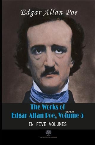 The Works Of Edgar Allan Poe, Volume 5 In Five Volumes