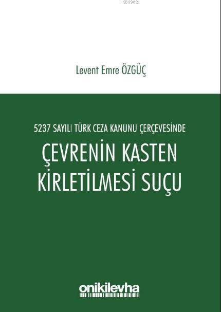 5237 Sayılı Türk Ceza Kanunu Çerçevesinde Çevrenin Kasten Kirletilmesi Suçu