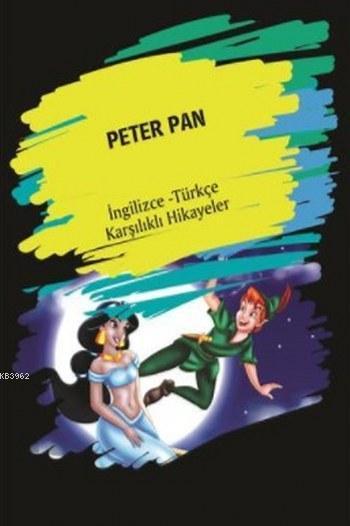 Peter Pan; (İngilizce Türkçe Karşılıklı Hikayeler)