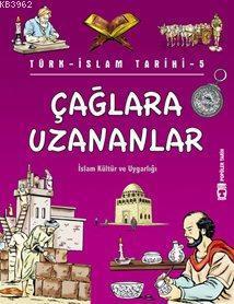Çağlara Uzananlar; Türk-İslam Tarihi, 9+ Yaş