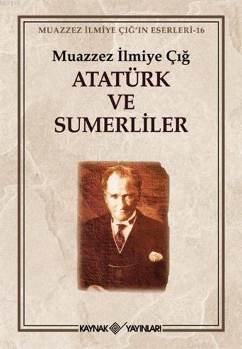 Atatürk ve Sümerliler; Muazzez İlmiye Çığ'ın Eserleri 16