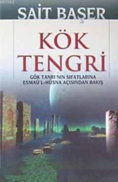 Kök Tengri; Gök Tanrı'nın Sıfatlarına Esmaü'l- Hüsna Açısından Bakış