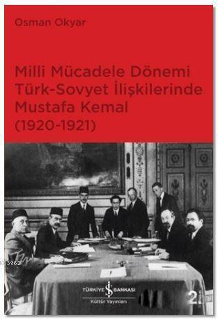 Milli Mücadele Dönemi Türk-Sovyet İlişkilerinde Mustafa Kemal (1920-1921)
