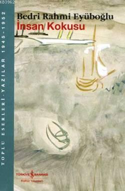 İnsan Kokusu; Toplu Eserleri - Yazılar 1945-1952