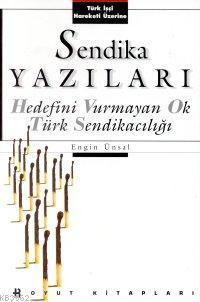 Sendika Yazıları; Hedefini Vurmayan Ok Türk Sendikacılığı