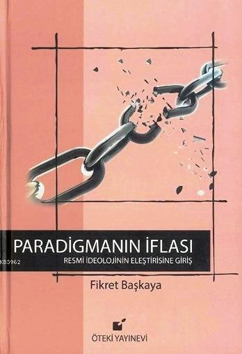 Paradigmanın İflası (Ciltli); Resmi İdeolojinin Eleştirisine Giriş