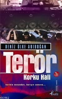 Terör Korku Hali; Tarihin Sonundan, Barışın Sonuna...
