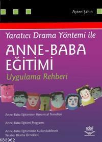Yaratıcı Drama Yöntemi İle| Anne - Baba Eğitimi; Uygulama Rehberi