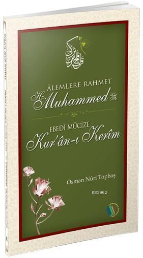 Alemlere Rahmet Hz.Muhammed; Ebedi Mucize Kur'an-ı Kerim
