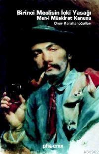 Birinci Meclisin İçki Yasağı; Men-i Müskirat Kanunu