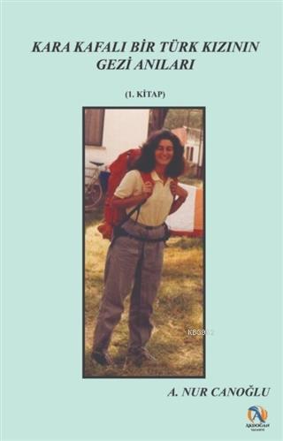 Kara Kafalı Bir Türk Kızının Gezi Anıları 1. Kitap