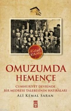 Omuzumda Hemençe; Cumhuriyet Devrinde Bir Medrese Talebesinin Hatıraları